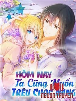 Hôm Nay Ta Cũng Muốn Trêu Chọc Nàng - Hom Nay Ta Cung Muon Treu Choc Nang