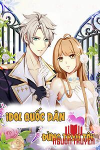 Idol Quốc Dân Đừng Trêu Tôi - Idol Quoc Dan Đung Treu Toi
