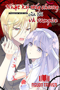 Nhật Ký Sống Chung Của Tôi Và Vampire - Nhat Ky Song Chung Cua Toi Va Vampire