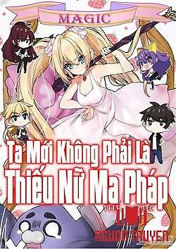Ta Mới Không Phải Là Thiếu Nữ Ma Pháp - Ta Moi Khong Phai La Thieu Nu Ma Phap