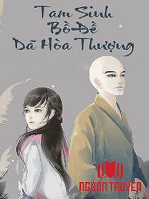 Tam Sinh Bồ Đề Dã Hòa Thượng - Tam Sinh Bo Đe Da Hoa Thuong