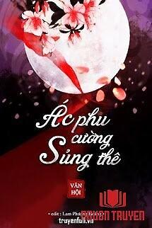 Ác Phu Cường Sủng Thê - Ác Phu Cuong Sung The