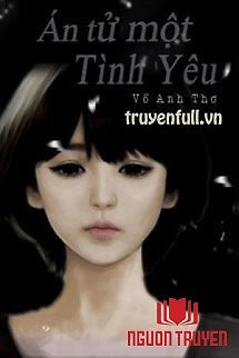 Án Tử Một Tình Yêu - The Death Of A Love - Án Tu Mot Tinh Yeu - The Death Of A Love