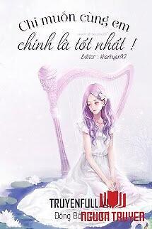 Chỉ Muốn Cùng Em, Chính Là Tốt Nhất - Chi Muon Cung Em, Chinh La Tot Nhat
