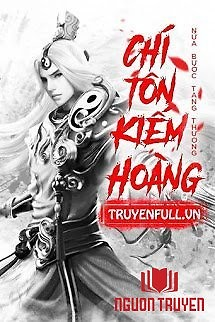 Chí Tôn Kiếm Hoàng - Chi Ton Kiem Hoang