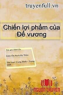 Chiến Lợi Phẩm Của Đế Vương - Chien Loi Pham Cua Đe Vuong