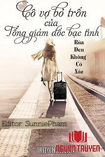 Cô Vợ Bỏ Trốn Của Tổng Giám Đốc Bạc Tình - Co Vo Bo Tron Cua Tong Giam Đoc Bac Tinh