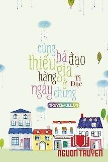 Cùng Bá Đạo Thiếu Gia Hàng Ngày Ở Chung - Cung Ba Đao Thieu Gia Hang Ngay Ở Chung