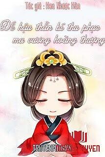 Đế Hậu Thần Bí Thu Phục Ma Vương Hoàng Thượng - Đe Hau Than Bi Thu Phuc Ma Vuong Hoang Thuong