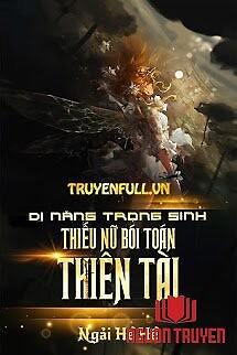 Dị Năng Trọng Sinh: Thiếu Nữ Bói Toán Thiên Tài - Di Nang Trong Sinh: Thieu Nu Boi Toan Thien Tai