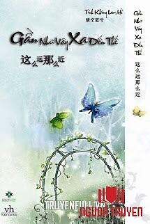 Gần Như Vậy, Xa Đến Thế - Gan Nhu Vay, Xa Đen The