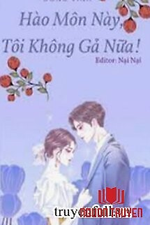 Hào Môn Này, Tôi Không Gả Nữa - Hao Mon Nay, Toi Khong Ga Nua