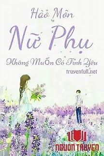 Hào Môn Nữ Phụ Không Muốn Có Tình Yêu - Hao Mon Nu Phu Khong Muon Co Tinh Yeu