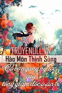Hào Môn Thịnh Sủng: Cô Vợ Ngang Ngược Của Tổng Giám Đốc Thần Bí - Hao Mon Thinh Sung: Co Vo Ngang Nguoc Cua Tong Giam Đoc Than Bi