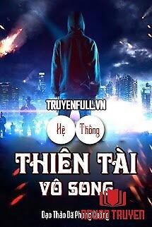 Hệ Thống Thiên Tài Vô Song - He Thong Thien Tai Vo Song