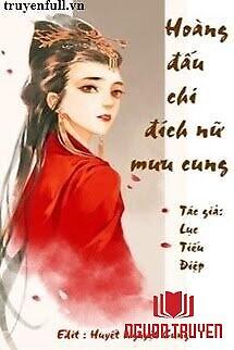 Hoàng Đấu Chi Đích Nữ Mưu Cung - Hoang Đau Chi Đich Nu Muu Cung
