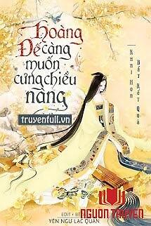 Hoàng Đế Càng Muốn Cưng Chiều Nàng - Hoang Đe Cang Muon Cung Chieu Nang
