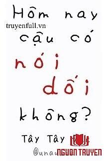 Hôm Nay Cậu Có Nói Dối Không? - Hom Nay Cau Co Noi Doi Khong?