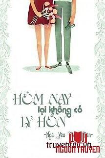 Hôm Nay Lại Không Có Ly Hôn - Hom Nay Lai Khong Co Ly Hon