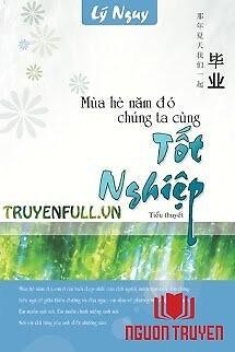 Mùa Hè Năm Đó Chúng Ta Cùng Tốt Nghiệp - Mua He Nam Đo Chung Ta Cung Tot Nghiep