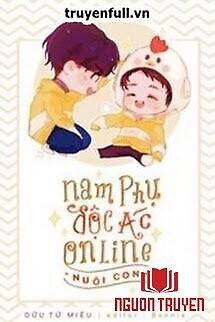 Nam Phụ Độc Ác Online Nuôi Con - Nam Phu Đoc Ác Online Nuoi Con