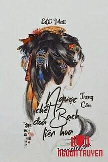 Ngược Chết Đóa Bạch Liên Hoa - Nguoc Chet Đoa Bach Lien Hoa