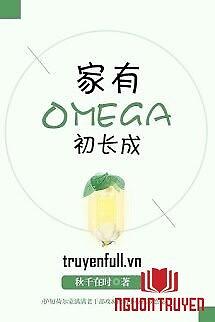 Nhà Có Omega Mới Trưởng Thành - Nha Co Omega Moi Truong Thanh
