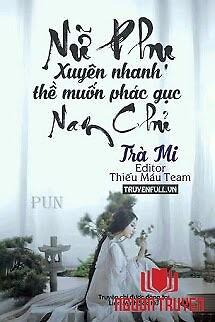 Nữ Phụ Xuyên Nhanh Thề Muốn Phác Gục Nam Chủ - Nu Phu Xuyen Nhanh The Muon Phac Guc Nam Chu
