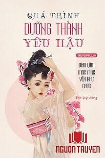 Quá Trình Dưỡng Thành Yêu Hậu - Qua Trinh Duong Thanh Yeu Hau