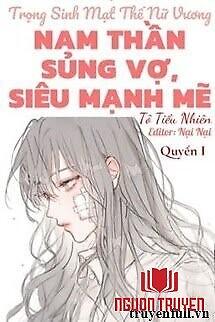 (Quyển 1) Trọng Sinh Mạt Thế Nữ Vương: Nam Thần Sủng Vợ, Siêu Mạnh Mẽ - (Quyen 1) Trong Sinh Mat The Nu Vuong: Nam Than Sung Vo, Sieu Manh Me
