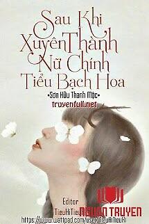 Sau Khi Xuyên Thành Nữ Chính Tiểu Bạch Hoa - Sau Khi Xuyen Thanh Nu Chinh Tieu Bach Hoa
