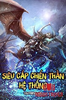 Siêu Cấp Chiến Thần Hệ Thống - Sieu Cap Chien Than He Thong