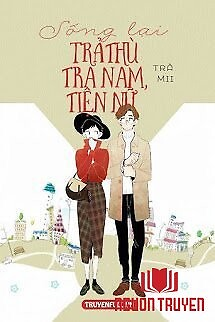 Sống Lại Trả Thù Tra Nam, Tiện Nữ - Song Lai Tra Thu Tra Nam, Tien Nu