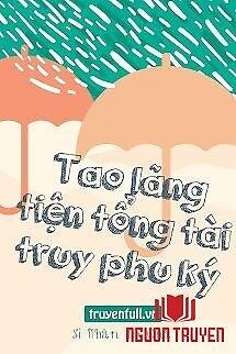 Tao Lãng Tiện Tổng Tài Truy Phu Ký - Tao Lang Tien Tong Tai Truy Phu Ky
