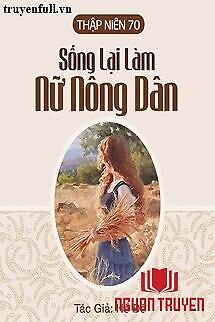 Thập Niên 70: Sống Lại Làm Nữ Nông Dân - Thap Nien 70: Song Lai Lam Nu Nong Dan