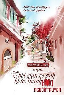 Thời Gian Có Anh, Kí Ức Thành Hoa - Thoi Gian Co Anh, Ki Ức Thanh Hoa