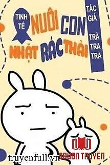 Tinh Tế Chi Nuôi Nhãi Con Nhặt Rác Thải - Tinh Te Chi Nuoi Nhai Con Nhat Rac Thai