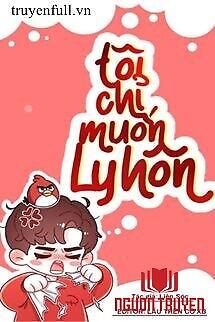 Tôi Chỉ Muốn Ly Hôn - Toi Chi Muon Ly Hon