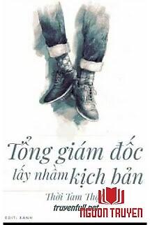 Tổng Giám Đốc Lấy Nhầm Kịch Bản - Tong Giam Đoc Lay Nham Kich Ban