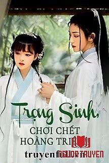 Trọng Sinh, Chơi Chết Hoàng Triều!! - Trong Sinh, Choi Chet Hoang Trieu!!