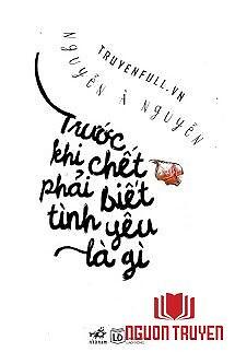 Trước Khi Chết Phải Biết Tình Yêu Là Gì - Truoc Khi Chet Phai Biet Tinh Yeu La Gi