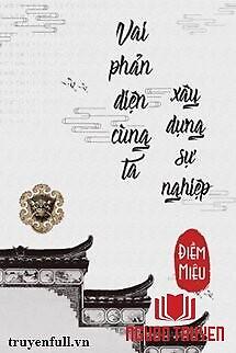 Vai Phản Diện Cùng Ta Xây Dựng Sự Nghiệp - Vai Phan Dien Cung Ta Xay Dung Su Nghiep