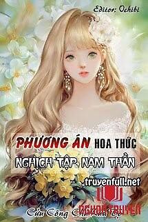[Xuyên Nhanh] Phương Án Hoa Thức Nghịch Tập Nam Thần - [Xuyen Nhanh] Phuong Án Hoa Thuc Nghich Tap Nam Than