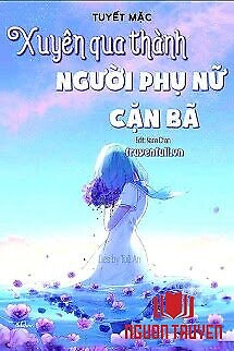 Xuyên Qua Thành Người Phụ Nữ Cặn Bã - Xuyen Qua Thanh Nguoi Phu Nu Can Ba